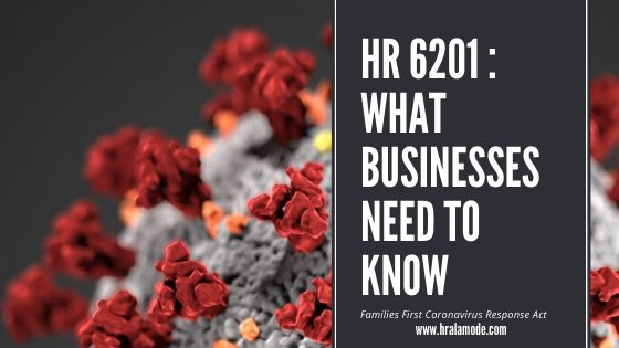 HR 6201 Families First Coronavirus Response Act – What Businesses Need to Know